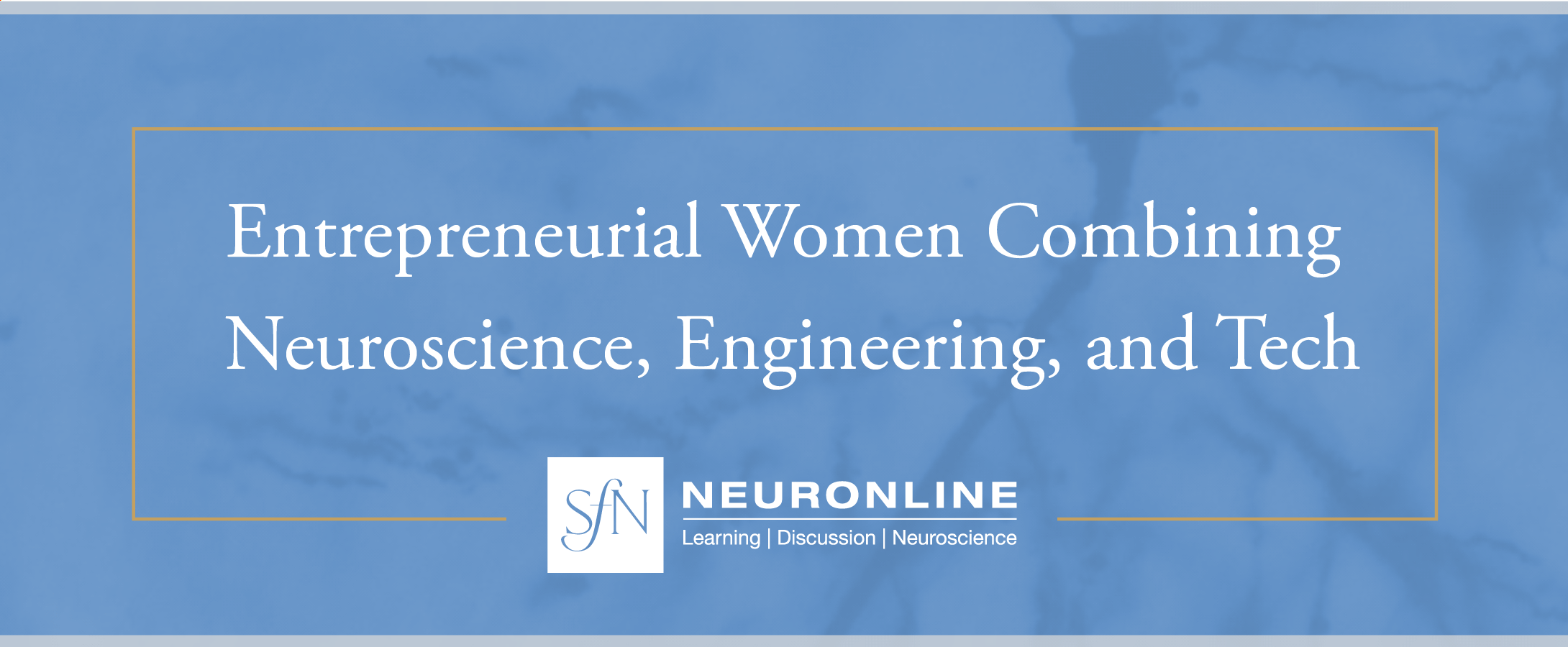 """Title card stating """"Entrepreneurial Women Combining Neuroscience, Engineering, and Technology"""" in white text on a blue background, with the Neuronline logo below."""